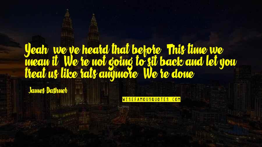 Yeah Quotes By James Dashner: Yeah, we've heard that before. This time we