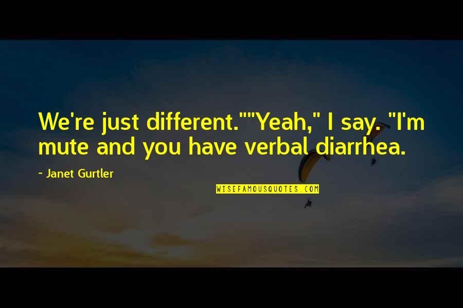 """Yeah Quotes By Janet Gurtler: We're just different.""""""""Yeah,"""" I say. """"I'm mute and"""