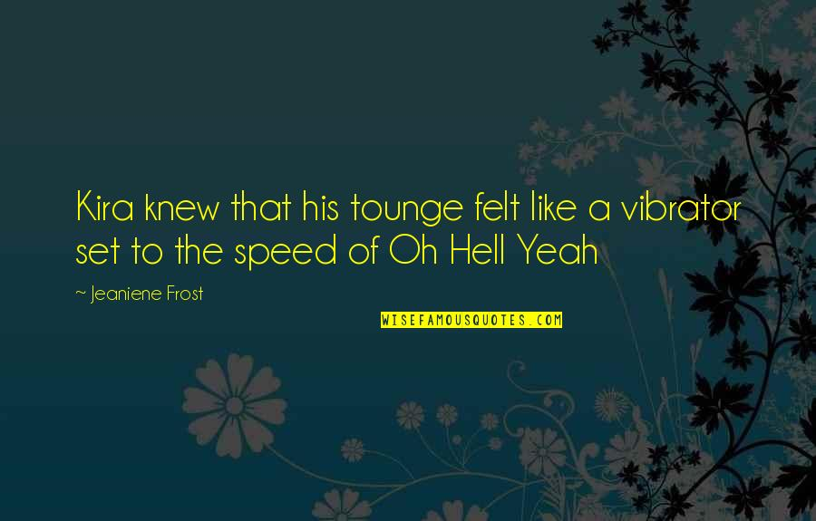 Yeah Quotes By Jeaniene Frost: Kira knew that his tounge felt like a