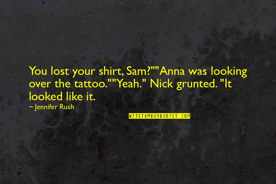 """Yeah Quotes By Jennifer Rush: You lost your shirt, Sam?""""""""Anna was looking over"""
