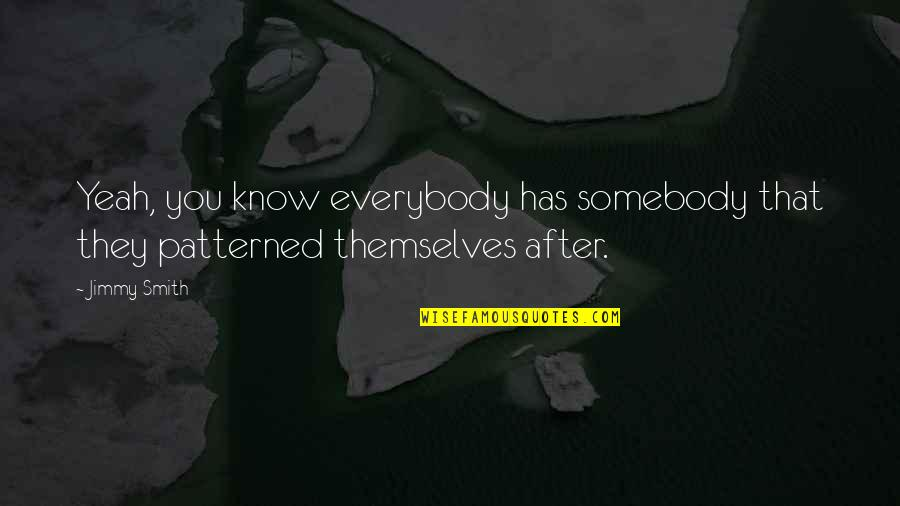 Yeah Quotes By Jimmy Smith: Yeah, you know everybody has somebody that they