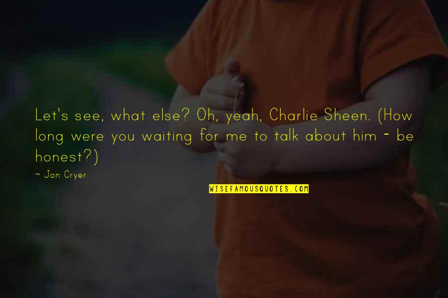Yeah Quotes By Jon Cryer: Let's see, what else? Oh, yeah, Charlie Sheen.