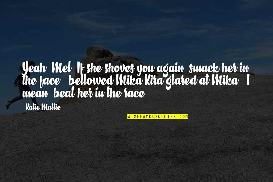 Yeah Quotes By Katie Mattie: Yeah, Mel! If she shoves you again, smack