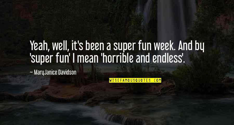 Yeah Quotes By MaryJanice Davidson: Yeah, well, it's been a super fun week.
