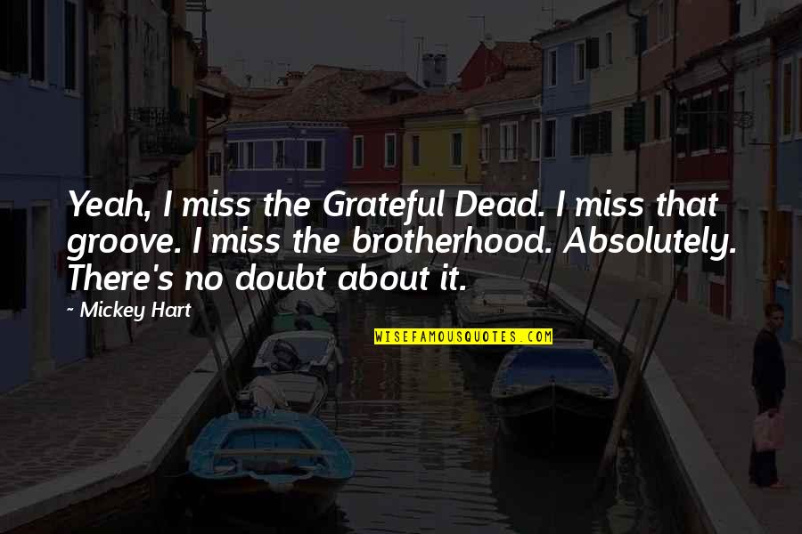 Yeah Quotes By Mickey Hart: Yeah, I miss the Grateful Dead. I miss