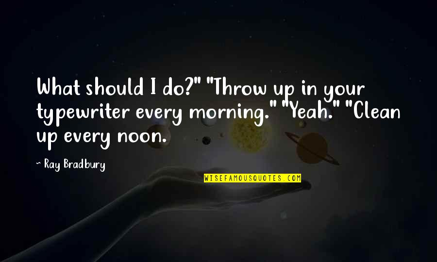 """Yeah Quotes By Ray Bradbury: What should I do?"""" """"Throw up in your"""