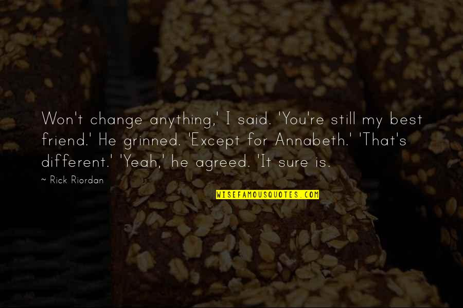 Yeah Quotes By Rick Riordan: Won't change anything,' I said. 'You're still my