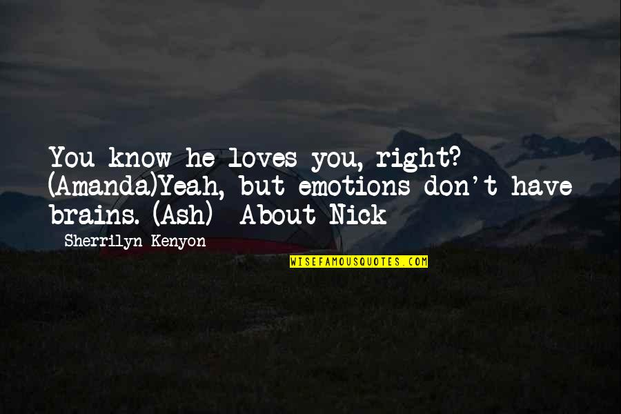 Yeah Quotes By Sherrilyn Kenyon: You know he loves you, right? (Amanda)Yeah, but