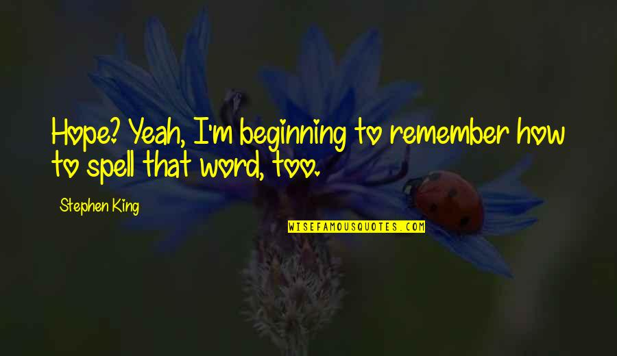 Yeah Quotes By Stephen King: Hope? Yeah, I'm beginning to remember how to