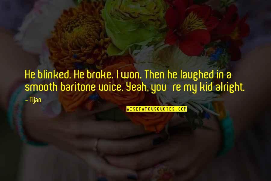 Yeah Quotes By Tijan: He blinked. He broke. I won. Then he