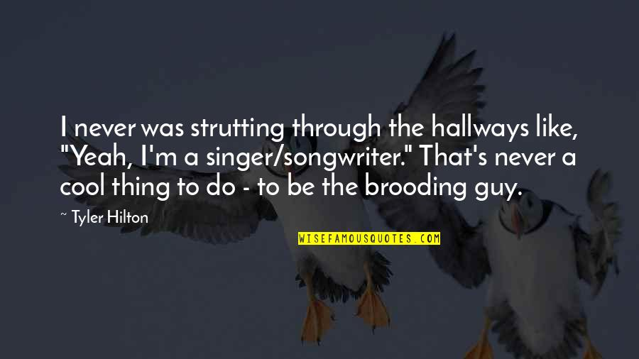 Yeah Quotes By Tyler Hilton: I never was strutting through the hallways like,