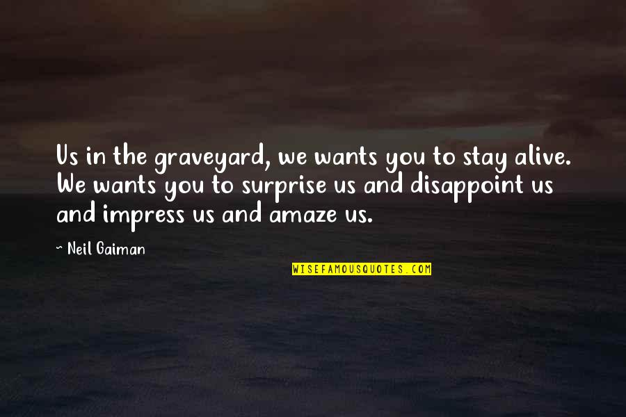 Year 11 Leaving Quotes By Neil Gaiman: Us in the graveyard, we wants you to