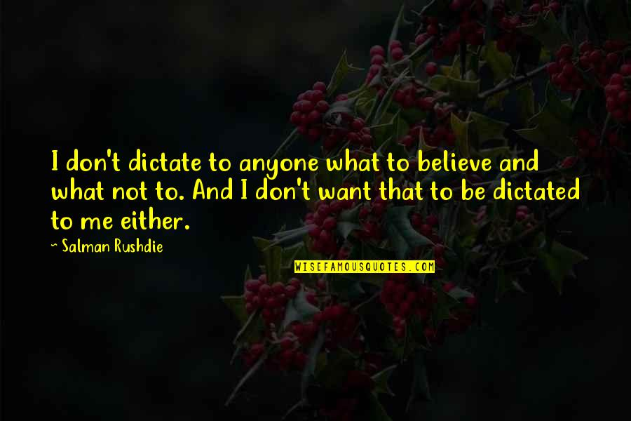 Year 11 Leaving Quotes By Salman Rushdie: I don't dictate to anyone what to believe