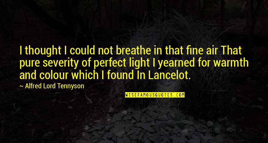 Yearned Quotes By Alfred Lord Tennyson: I thought I could not breathe in that