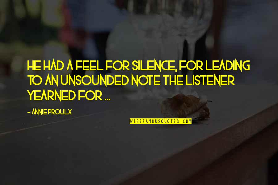 Yearned Quotes By Annie Proulx: He had a feel for silence, for leading