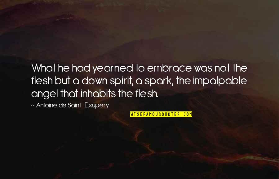 Yearned Quotes By Antoine De Saint-Exupery: What he had yearned to embrace was not