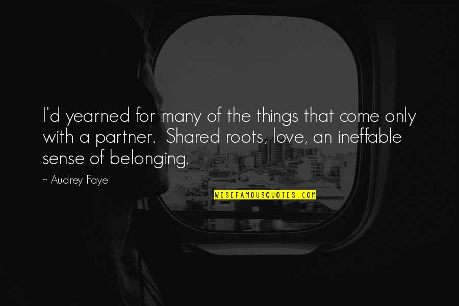 Yearned Quotes By Audrey Faye: I'd yearned for many of the things that