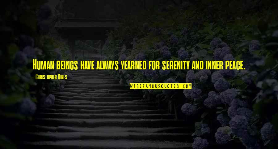 Yearned Quotes By Christopher Dines: Human beings have always yearned for serenity and