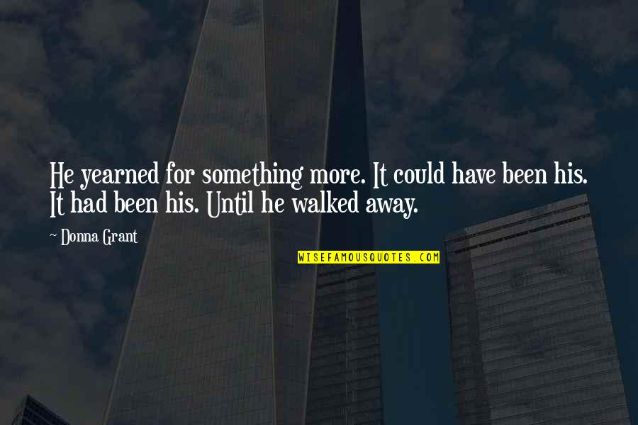 Yearned Quotes By Donna Grant: He yearned for something more. It could have