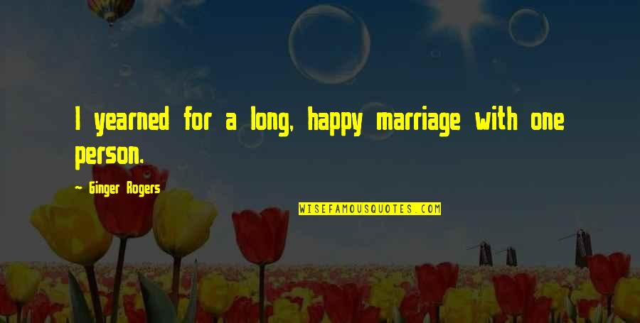 Yearned Quotes By Ginger Rogers: I yearned for a long, happy marriage with