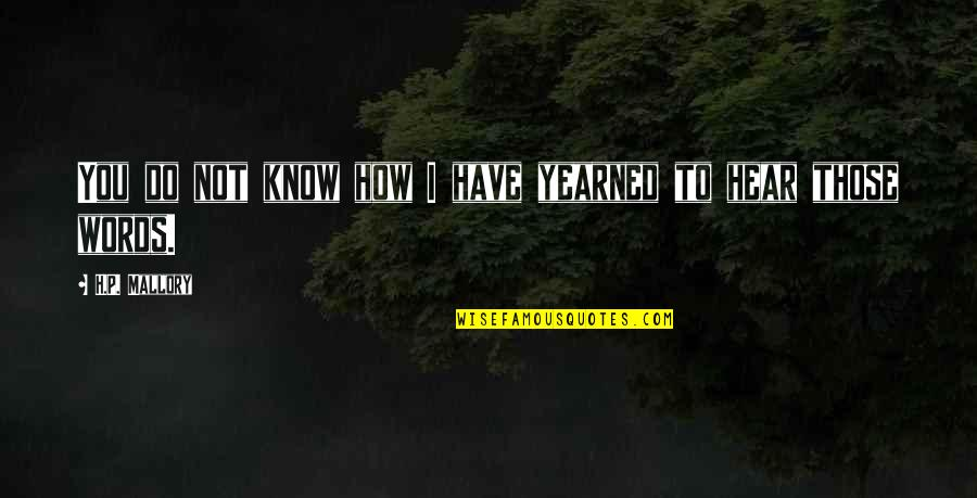 Yearned Quotes By H.P. Mallory: You do not know how I have yearned
