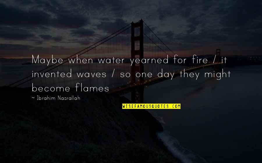 Yearned Quotes By Ibrahim Nasrallah: Maybe when water yearned for fire / it