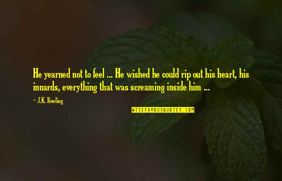 Yearned Quotes By J.K. Rowling: He yearned not to feel ... He wished