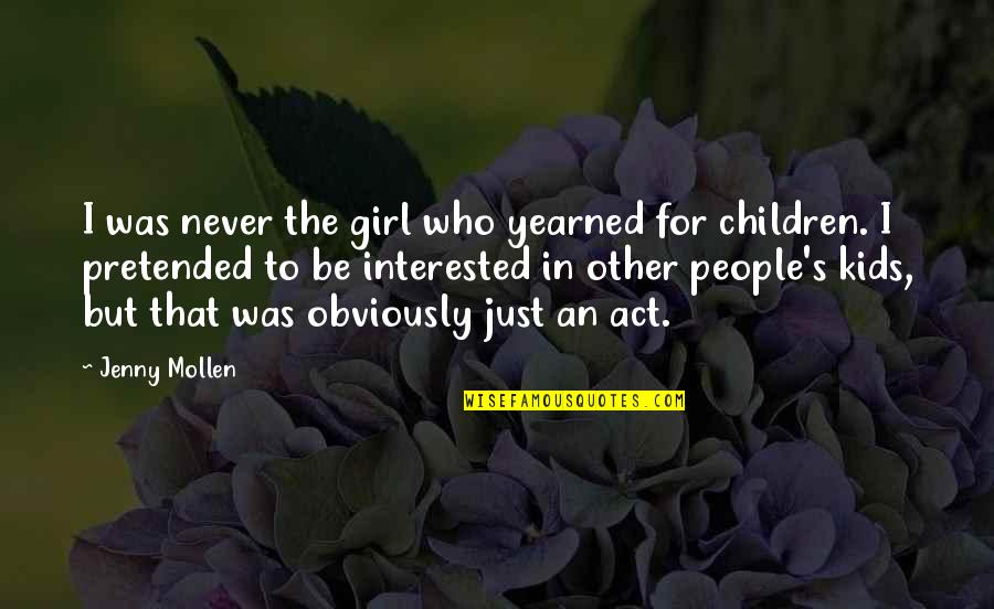 Yearned Quotes By Jenny Mollen: I was never the girl who yearned for