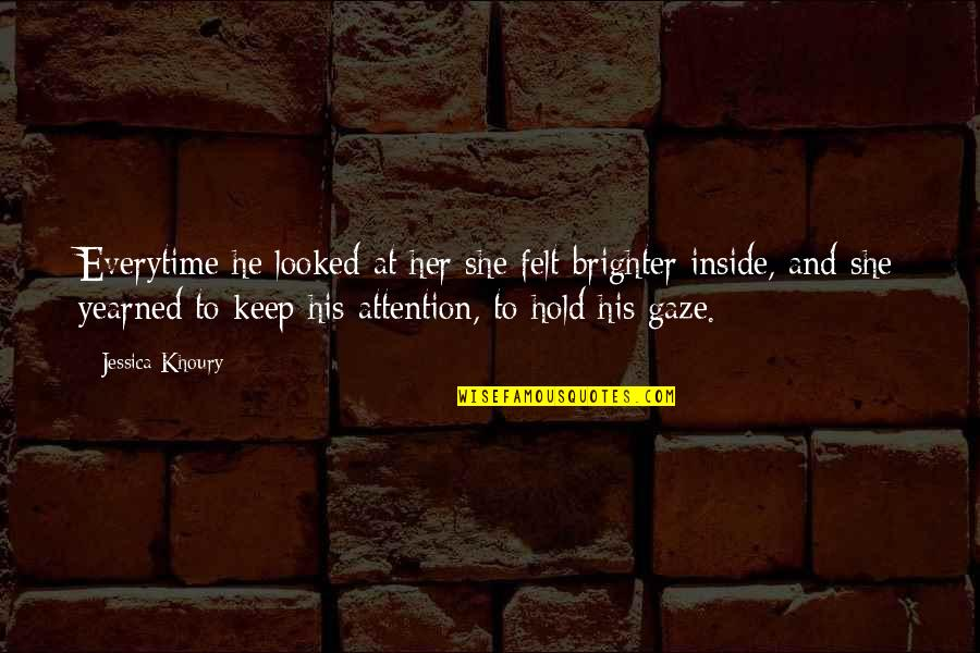 Yearned Quotes By Jessica Khoury: Everytime he looked at her she felt brighter