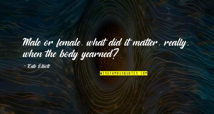 Yearned Quotes By Kate Elliott: Male or female, what did it matter, really,