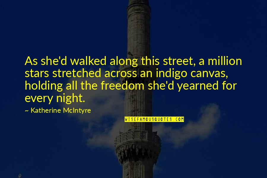 Yearned Quotes By Katherine McIntyre: As she'd walked along this street, a million