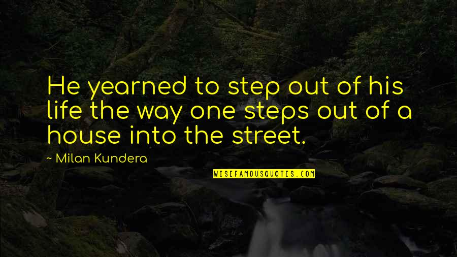 Yearned Quotes By Milan Kundera: He yearned to step out of his life