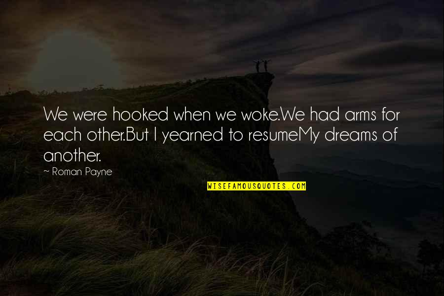 Yearned Quotes By Roman Payne: We were hooked when we woke.We had arms