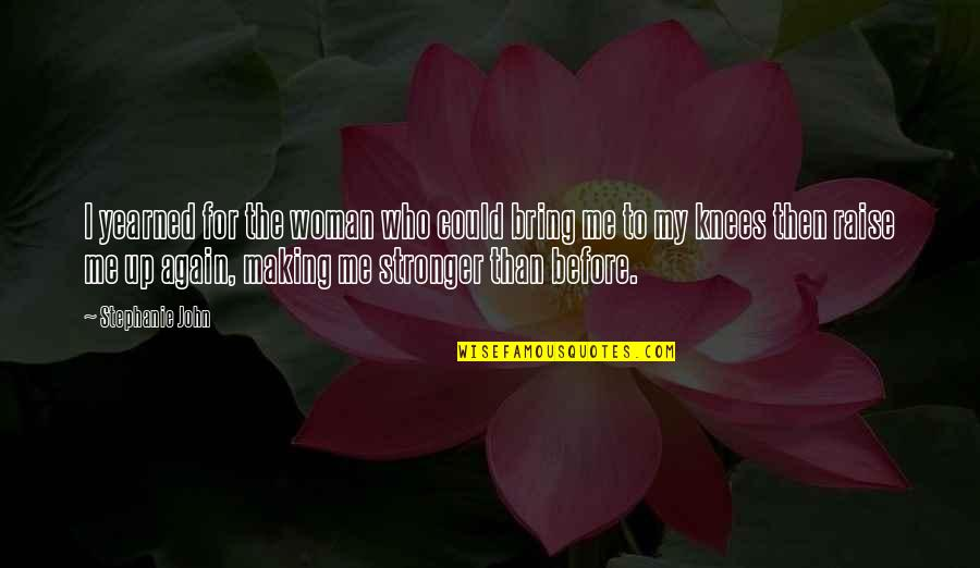 Yearned Quotes By Stephanie John: I yearned for the woman who could bring