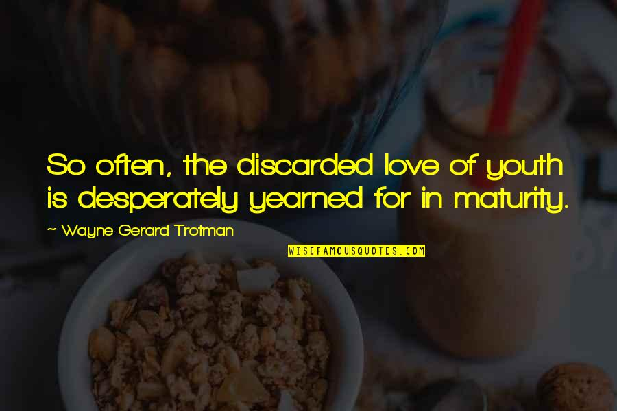 Yearned Quotes By Wayne Gerard Trotman: So often, the discarded love of youth is