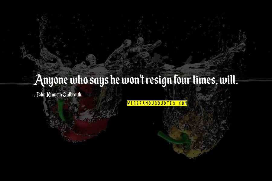 Yeh Aisa Hona Chahiye Quotes By John Kenneth Galbraith: Anyone who says he won't resign four times,
