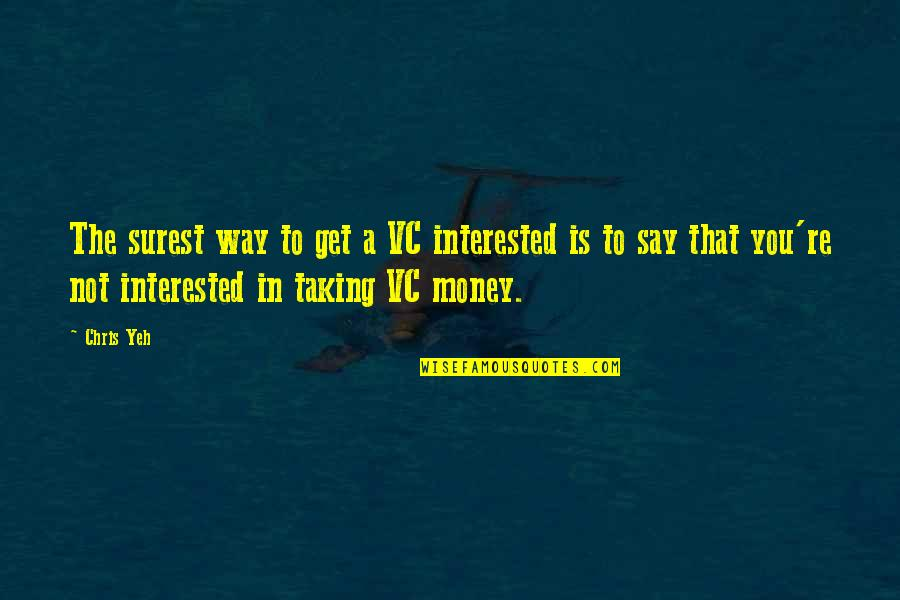 Yeh'll Quotes By Chris Yeh: The surest way to get a VC interested