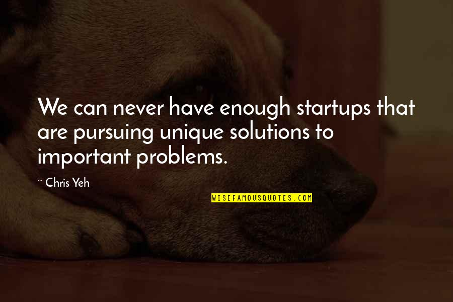 Yeh'll Quotes By Chris Yeh: We can never have enough startups that are