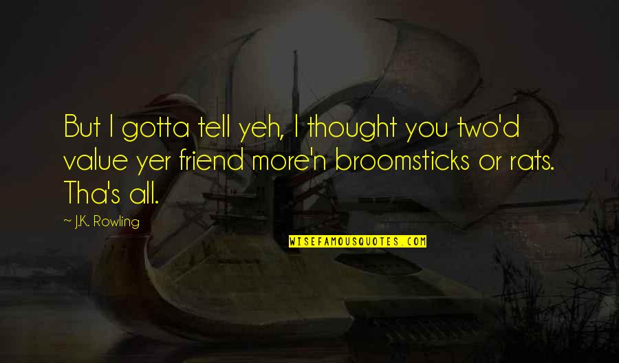 Yeh'll Quotes By J.K. Rowling: But I gotta tell yeh, I thought you