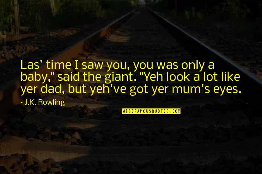 Yeh'll Quotes By J.K. Rowling: Las' time I saw you, you was only