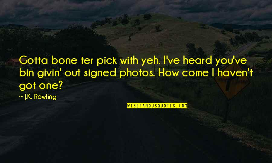 Yeh'll Quotes By J.K. Rowling: Gotta bone ter pick with yeh. I've heard