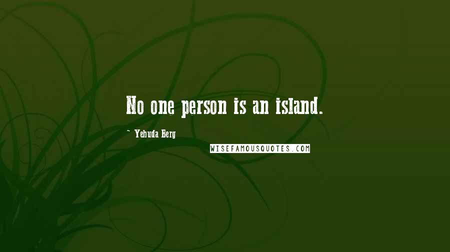 Yehuda Berg quotes: No one person is an island.