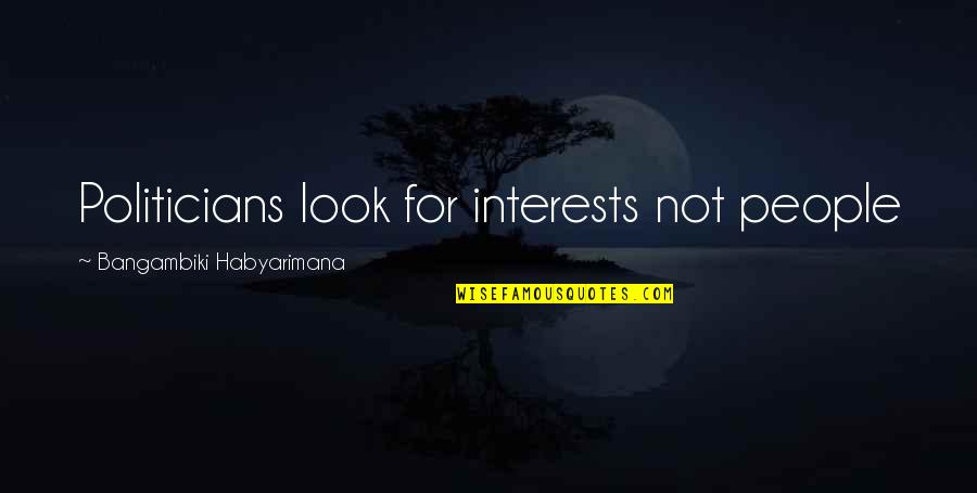 Yella Bone Quotes By Bangambiki Habyarimana: Politicians look for interests not people