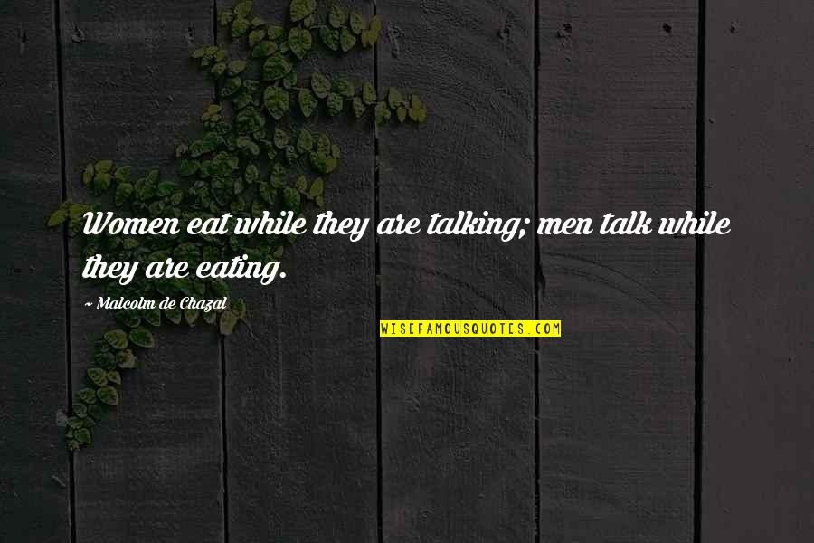Yella Bone Quotes By Malcolm De Chazal: Women eat while they are talking; men talk