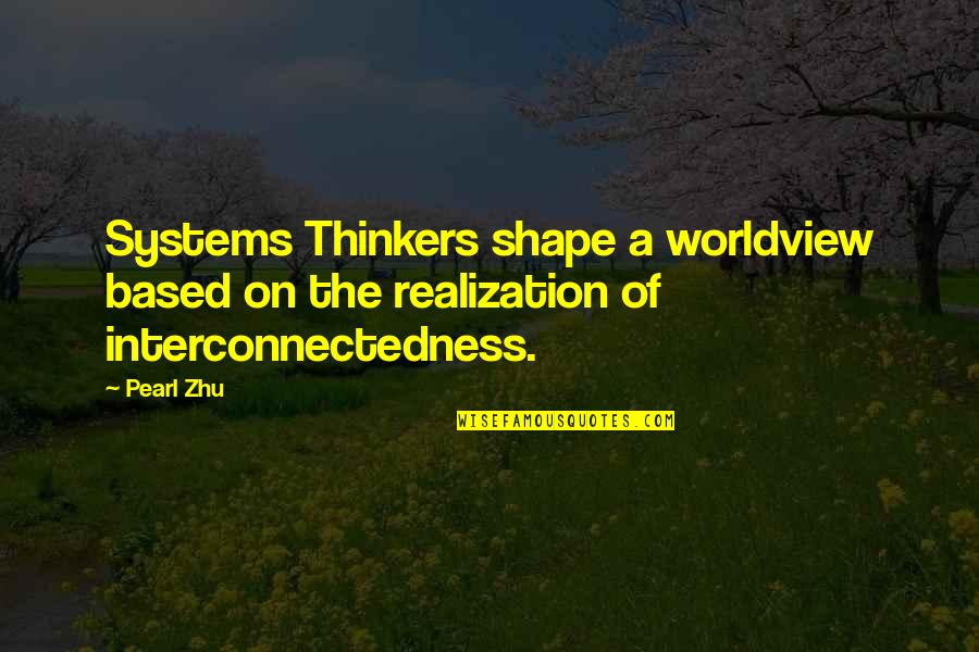 Yella Bone Quotes By Pearl Zhu: Systems Thinkers shape a worldview based on the