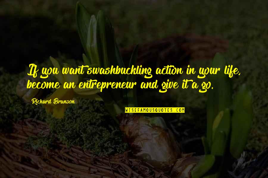Yella Bone Quotes By Richard Branson: If you want swashbuckling action in your life,