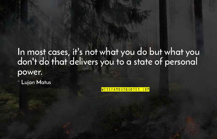 Yellena James Quotes By Lujan Matus: In most cases, it's not what you do