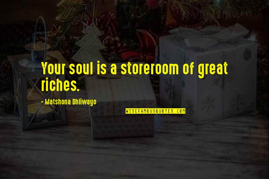 Yellena James Quotes By Matshona Dhliwayo: Your soul is a storeroom of great riches.