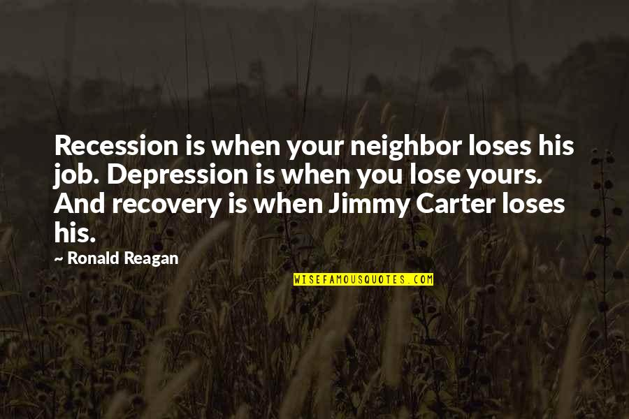 Yellena James Quotes By Ronald Reagan: Recession is when your neighbor loses his job.