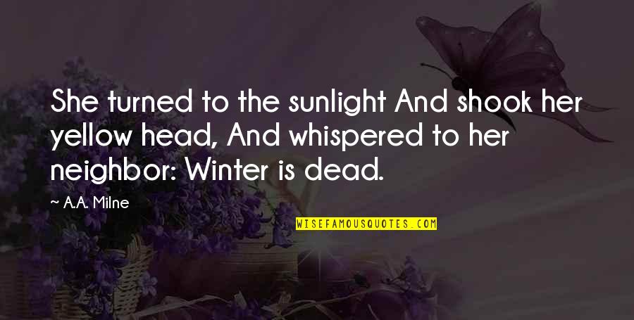 Yellow Quotes By A.A. Milne: She turned to the sunlight And shook her